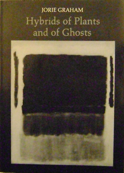 Hybrids of Plants and of Ghosts. Jorie Graham.