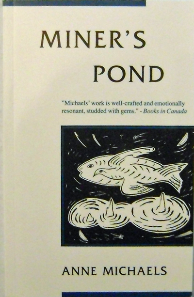 Miner's Pond. Anne Michaels.