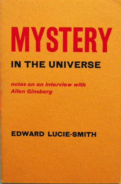Mystery in the Universe Notes on an Interview with Allen Ginsberg. Edward Lucie-Smith, Allen Ginsberg.