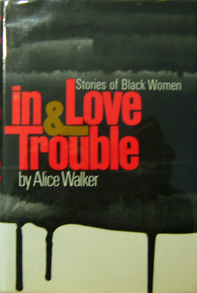 In Love and Trouble. Alice Walker.