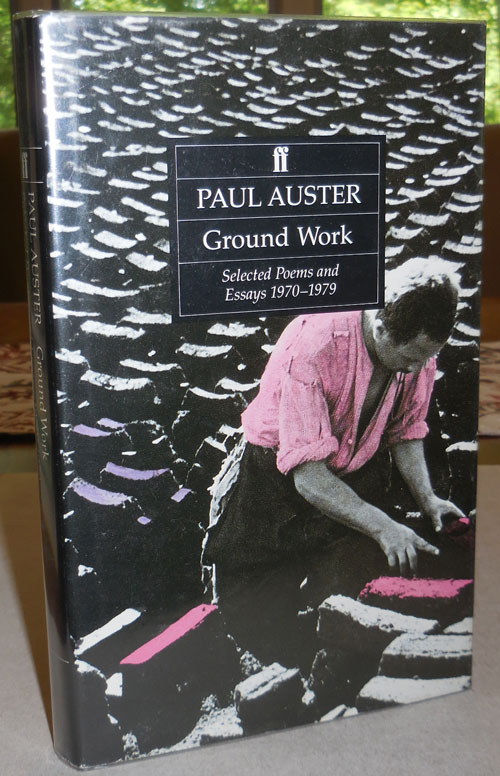 Ground Work Selected Poems and Essays 1970-1979. Paul Auster.