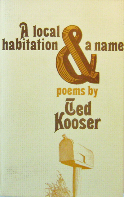 A Local Habitation & A Name. Ted Kooser.