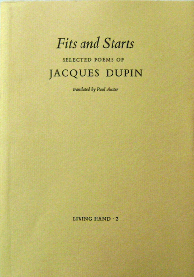 Fits and Starts Selected Poems. Paul Auster, Jacques Dupin.