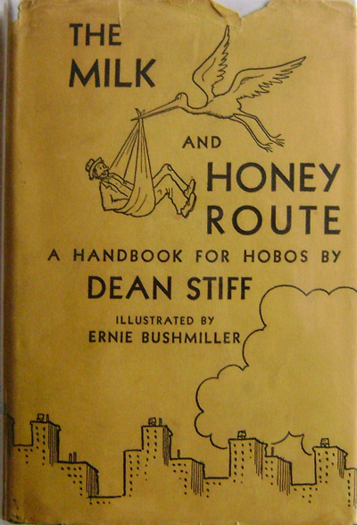 The Milk and Honey Route A Handbook for Hobos. Dean Hobos - Stiff, Nels Anderson.