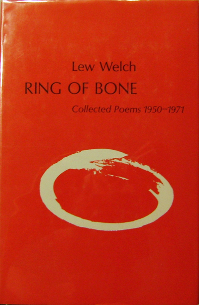 Ring of Bone Collected Poems 1950-1971. Lew Welch.