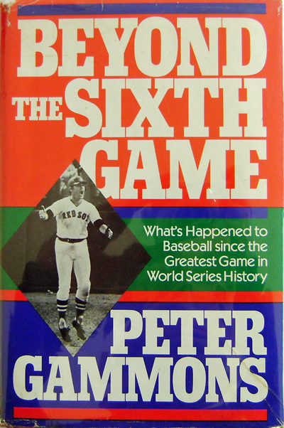 Beyond The Sixth Game. Peter Baseball - Gammons.