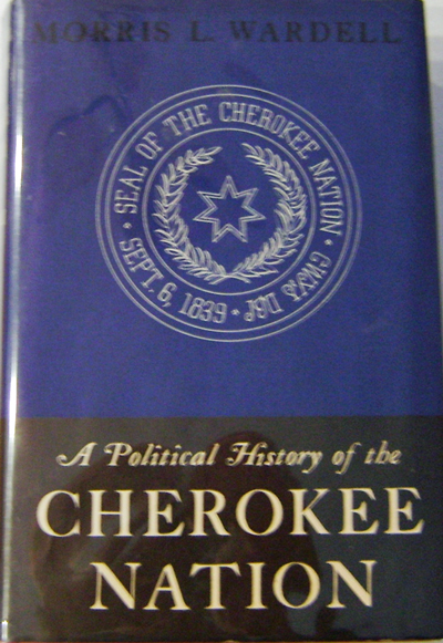 A Political History of the Cherokee Nation 1938-1907. Morris L. Native Americans - Wardell.