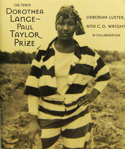 The Tenth Dorothea Lange Paul Taylor Prize. Deborah Luster, C. D. Wright.