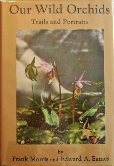 Our Wild Orchids Trails and Portraits. Frank Orchids - Morris, Edward A. Eames.