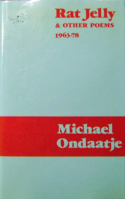 Rat Jelly & Other Poems 1963-78. Michael Ondaatje.