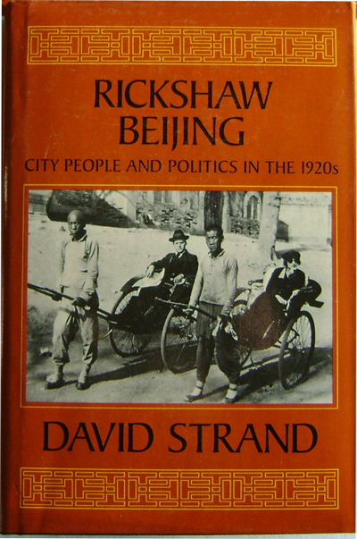 Rickshaw Beijing City People and Politics in the 1920's. David Strand.