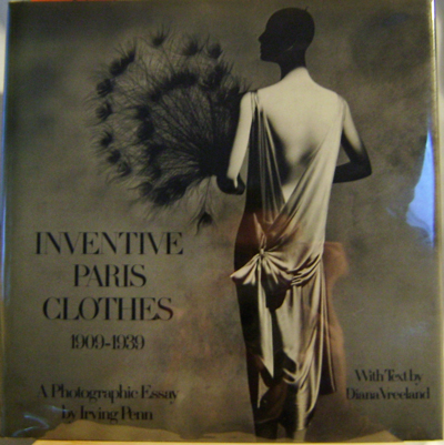 Inventive Paris Clothes 1909-1939 (Inscribed). Irving Photography - Penn.