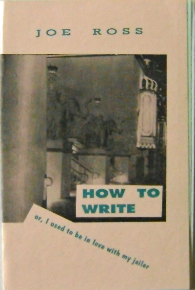 How To Write or, I Used To be In Love With My Jailer. Joe Ross.