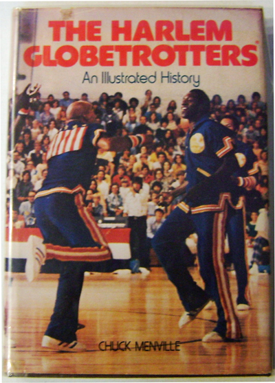 The Harlem Globetrotters An Illustrated History (Signed). Chuck Sports - Menville, Harlem Globetrotters.