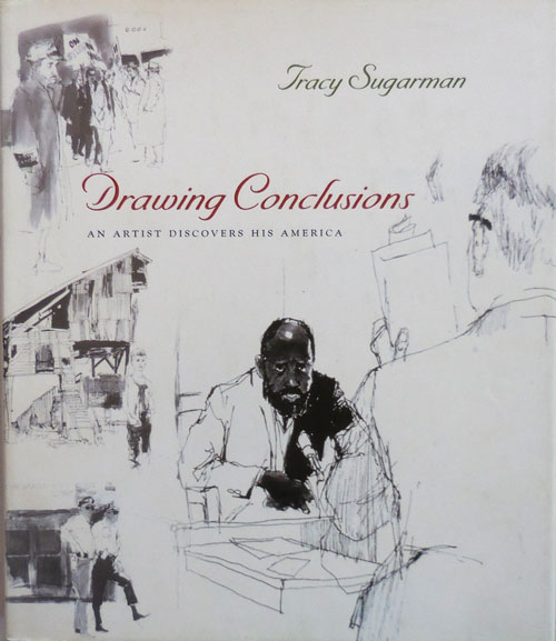Drawing Conclusions An Artist Discovers His America (Inscribed). Tracy Art - Sugarman.
