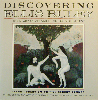 Discovering Ellis Ruley The Story of an American Outsider Artist (Inscribed). Robert Genn Art - Smith, Robert Kenner, Ellis Ruley.