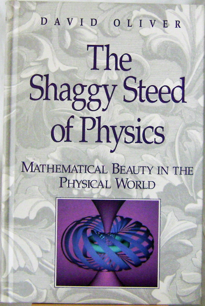 The Shaggy Steed of Physics Mathematical Beauty in the Physical World. David Oliver.