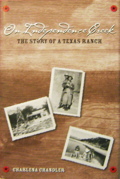 On Independence Creek The Story of a Texas Ranch. Charlena Chandler.