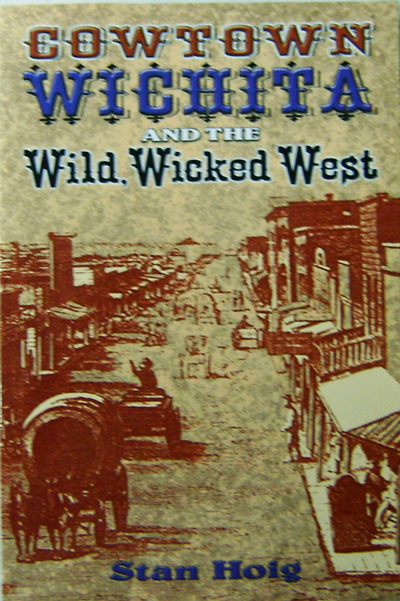 Cowtown Wichita and the Wild Wicked West. Stan Hoig.