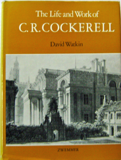 The Life and Work of C. R. Cockerell. David Architecture - Watkin, C. R. Cockerell.