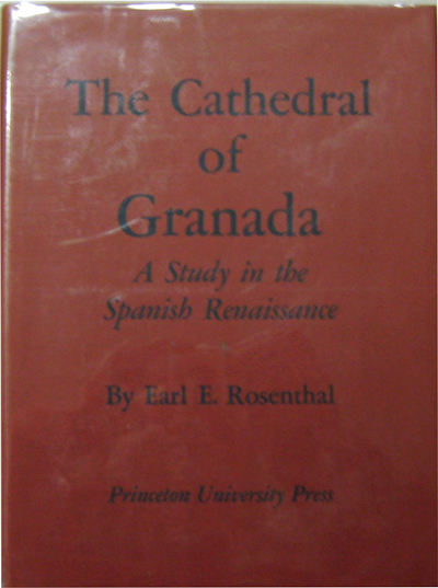 The Cathedral of Granada; A Study in the Spanish Renaissance. Earl E. Architecture - Rosenthal.