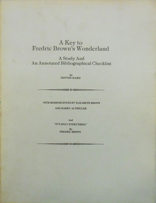A Key To Fredric Brown's Wonderland; A Study and An Annotated Bibliographical Checklist. Newton Bibliography - Baird, Fredric Brown.
