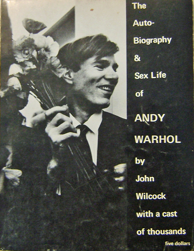 The Auto-Biography & Sex Life of Andy Warhol. Andy Art - Warhol, Ultra Violet Gerard Malanga, Taylor Mead, John Wilcock.