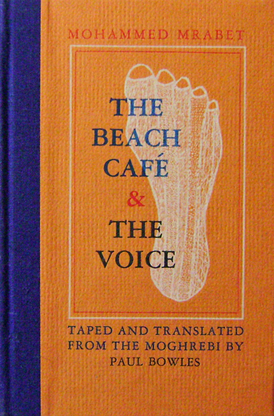 The Beach Cafe & The Voice (Signed). Mohammed Mrabet, Paul Bowles.