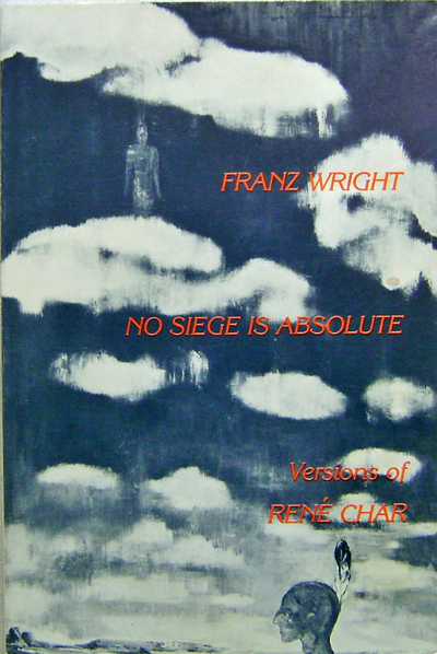 No Siege Is Absolute; Versions of Rene Char. Franz Wright.