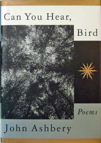 Can You Hear, Bird (Inscribed). John Ashbery.
