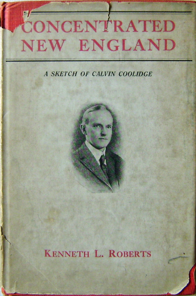 Concentrated New England; A Sketch of Calvin Coolidge. Kenneth L. Roberts.