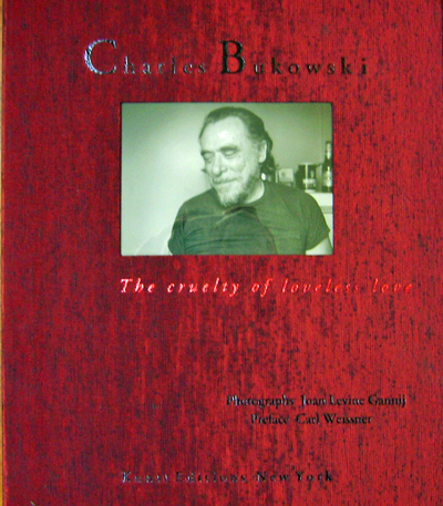 Charles Bukowski; The Cruelty of Loveless Love (Limited Edition Portfolio). Joan Levine with Photography - Gannij, Carl Weissner, Charles Bukowski.