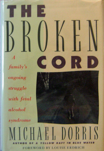 The Broken Cord (with Inscribed Card laid in). Michael Dorris, Louise Erdrich.