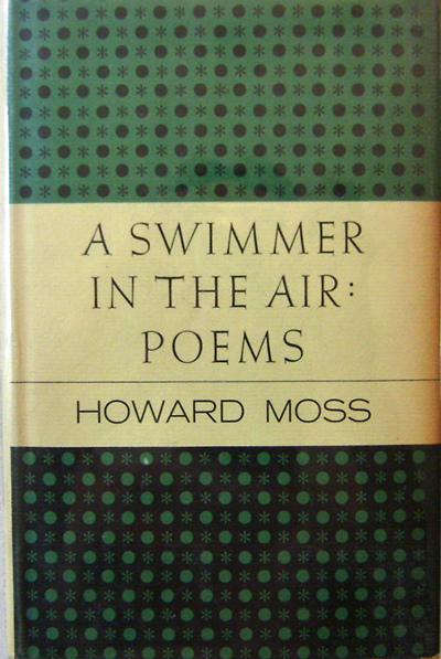 A Swimmer In The Air (Inscribed to Lillian Hellman). Howard Moss.