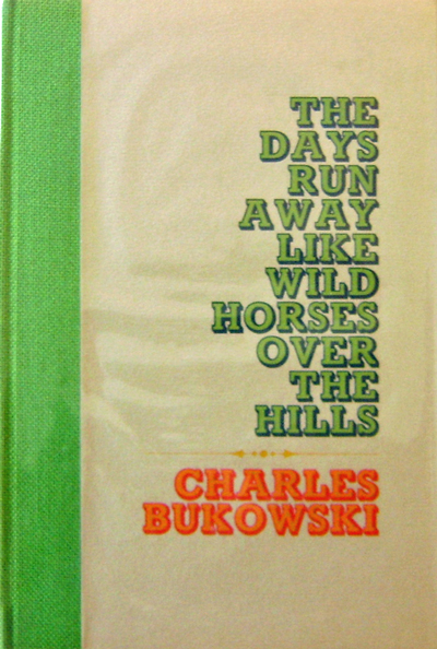 The Days Run Away Like Wild Horses Over The Hills (Signed). Charles Bukowski.