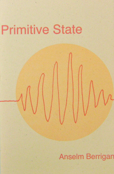 Primitive State (Inscribed). Anselm Berrigan.