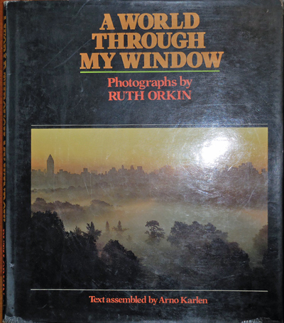 A World Through My Window (Signed by Orkin). Ruth with Photography - Orkin, Arno Karlen.