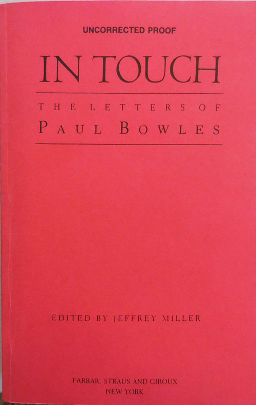 In Touch - The Letters of Paul Bowles (Uncorrected Proof, Signed). Paul Bowles, Jeffrey Miller.