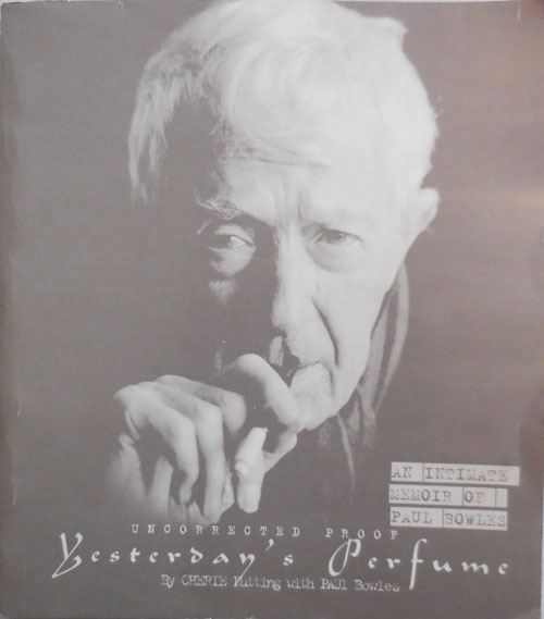Yesterday's Perfume - An Intimate Memoir of Paul Bowles (Uncorrected Proof). Cherie Nutting, Paul Bowles.