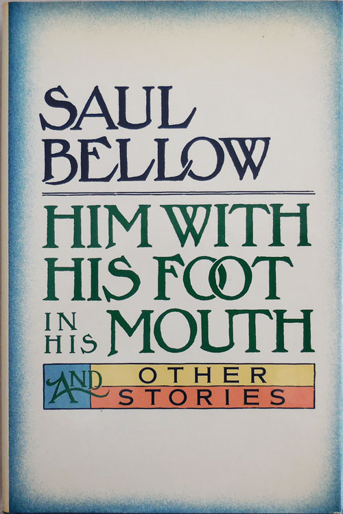 Him With His Foot In His Mouth and Other Stories (Signed). Saul Bellow.