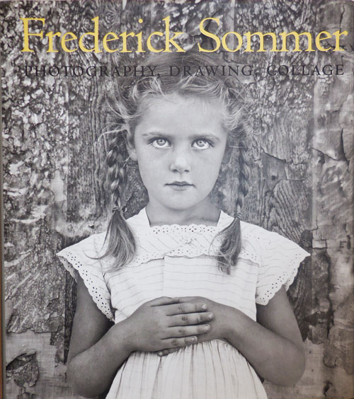 The Art of Frederick Sommer; Photography, Drawing, Collage. Frederick Art - Sommer, Keith F. Davis.
