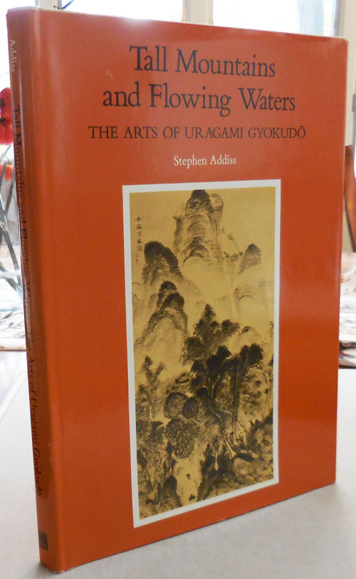 Tall Mountains and Flowing Waters (Inscribed); The Arts of Uragami Gyokudo. Stephen Addiss.