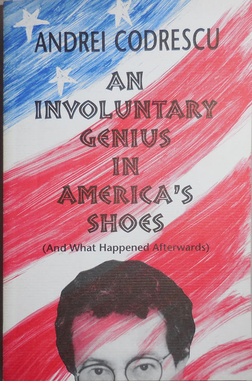 An Involuntary Genius In Ameroca's Shoes (and What Happened Afterwards) Inscribed Copy. Andrei Codrescu.