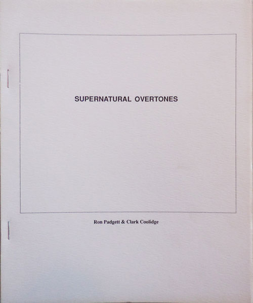 Supernatural Overtones (Signed Lettered Edition). Ron Padgett, Clark Coolidge.