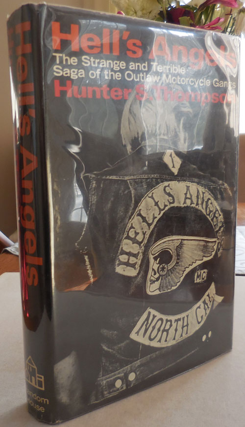 Hell's Angels (Signed); The Strange and Terrible Saga of the Outlaw Motorcycle Gangs. Hunter S. Thompson.