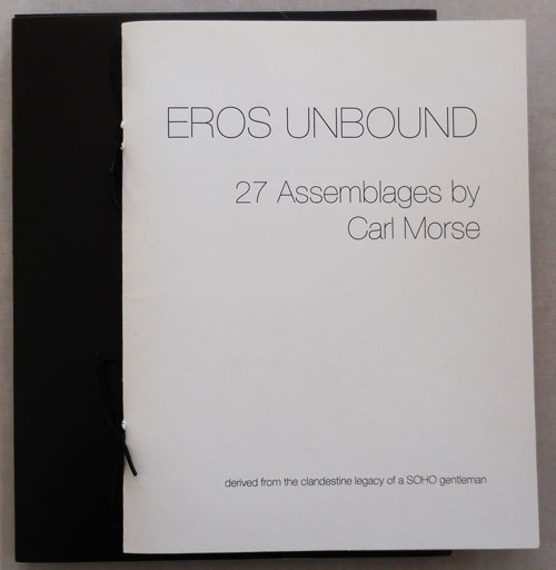 EROS UNBOUND - 27 Assemblages; derived from the clandestine legacy of a SOHO gentleman. Carl Artist Book - Morse.