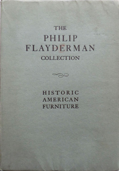 The Philip Flayderman Collection - Historic American Furniture. Antique Furniture -, Philip Flayderman.