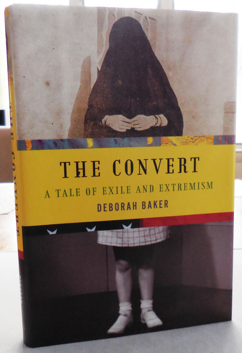 The Convert (Inscribed); A Tale of Exile and Extremism. Deborah Baker.
