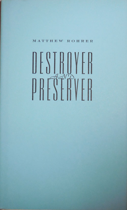 Destroyer and Preserver (Signed Limited Edition). Matthew Rohrer.