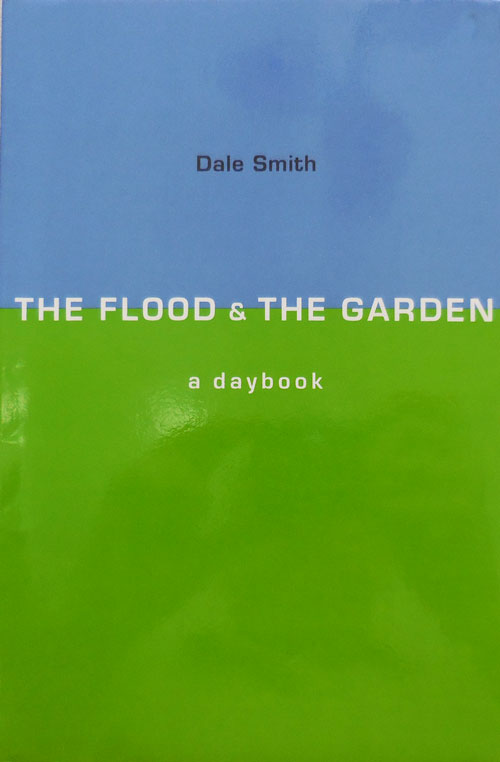 The Flood & The Garden, A Daybook (Inscribed). Dale Smith.